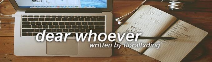 dear whoever
